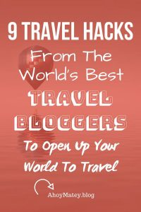Travel Hacks From The World's Best Travel Bloggers To Open Up Your World To Travel
